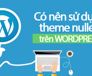 co nen su dung theme nulled tren wordpress - nguyenhuuhoang.com